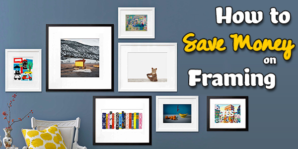 how to save money on framing custom frames